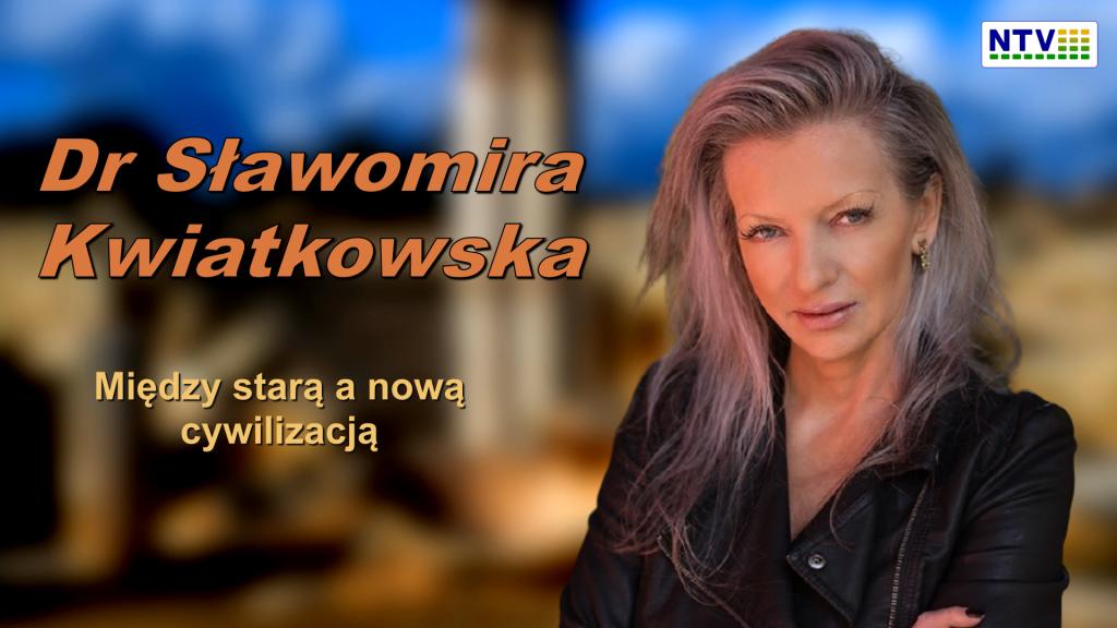Między starą a nową cywilizacją – Dr Sławomira Kwiatkowska